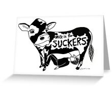 Milk is for Suckers Greeting Card