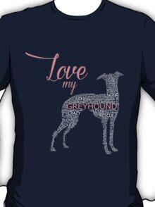 LOVE MY GREYHOUND T-Shirt