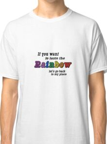 If you want to taste the rainbow geek funny nerd Classic T-Shirt