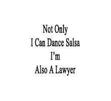 Not Only I Can Dance Salsa I'm Also A Lawyer  by supernova23