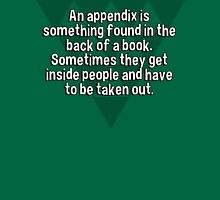 An appendix is something found in the back of a book. Sometimes they get inside people and have to be taken out. T-Shirt