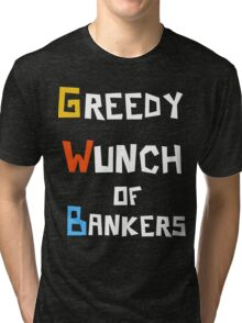 Greedy Wunch of Bankers Funny Political t-shirt Tri-blend T-Shirt