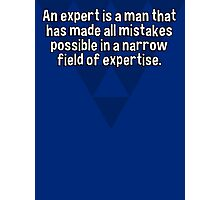 An expert is a man that has made all mistakes possible in a narrow field of expertise. Photographic Print