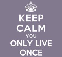 KEEP CALM YOU ONLY LIVE ONCE Kids Clothes