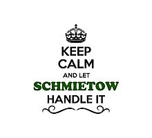 Keep Calm and Let SCHMIETOW Handle it Photographic Print