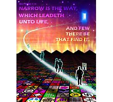 MATTHEW 7:14 - NARROW IS THE WAY Photographic Print