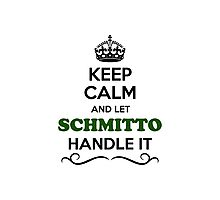 Keep Calm and Let SCHMITTO Handle it Photographic Print