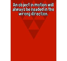 An object in motion will always be headed in the wrong direction. Photographic Print