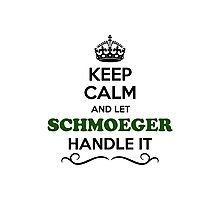 Keep Calm and Let SCHMOEGER Handle it Photographic Print