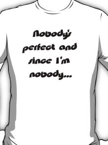 Nobodys perfect and... T-Shirt