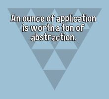 An ounce of application is worth a ton of abstraction. by margdbrown