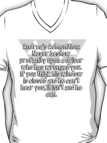 Andrea's Admonition: Never bestow profanity upon a driver who has wronged you. If you think his window is closed and he can't hear you' it isn't and he can. T-Shirt