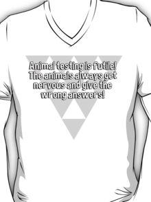 Animal testing is futile! The animals always get nervous and give the wrong answers! T-Shirt