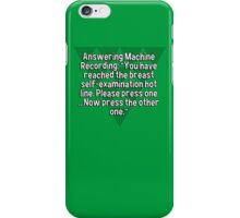 """Answering Machine Recording: """"You have reached the breast self-examination hot line. Please press one ...Now press the other one."""" iPhone Case/Skin"""
