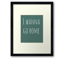 i wanna go home Framed Print