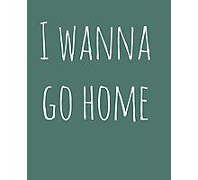 i wanna go home Photographic Print