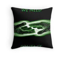 WE NEED CONTACT Throw Pillow