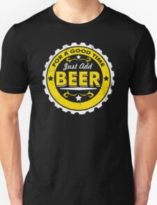 For A Good Time Just Add Beer Funny T-Shirt & Hoodies T-Shirt