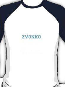 Its a ZVONKO thing, you wouldn't understand T-Shirt