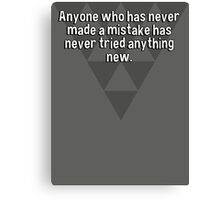Anyone who has never made a mistake has never tried anything new. Canvas Print