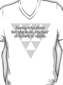 Anyone who stops learning is old' whether at twenty or eighty. T-Shirt
