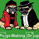 Pugs make Drugs by kentcribbs