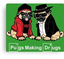 Pugs make Drugs Canvas Print
