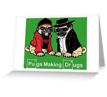 Pugs make Drugs Greeting Card