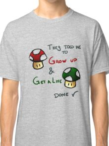 Grow Up and get a life v2 Classic T-Shirt