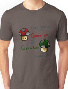 Grow Up and get a life v2 Unisex T-Shirt