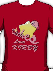 Bitches Love Kirby T-Shirt