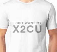 I just want my X2CU Unisex T-Shirt