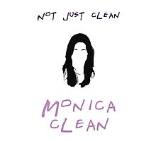 Not just clean, Monica clean Photographic Print