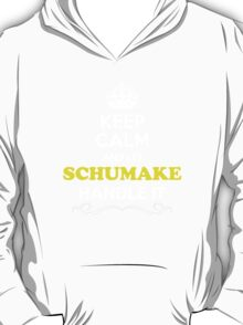 Keep Calm and Let SCHUMAKE Handle it T-Shirt