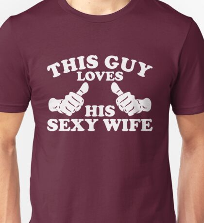 This Guy Loves His Sexy Wife Unisex T-Shirt