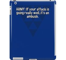 ARMY: If your attack is going really well' it's an ambush. iPad Case/Skin