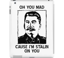 Oh you mad cuz i'm Stalin on you iPad Case/Skin