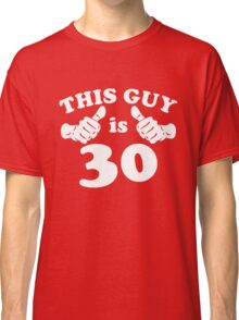 This Guy is 30 Classic T-Shirt