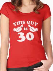 This Guy is 30 Women's Fitted Scoop T-Shirt