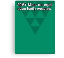 ARMY: Mines are equal opportunity weapons. Canvas Print