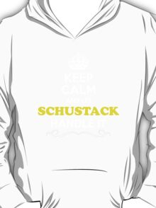Keep Calm and Let SCHUSTACK Handle it T-Shirt