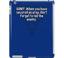 ARMY: When you have secured an area' don't forget to tell the enemy. iPad Case/Skin