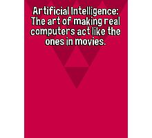 Artificial Intelligence: The art of making real computers act like the ones in movies. Photographic Print
