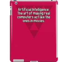 Artificial Intelligence: The art of making real computers act like the ones in movies. iPad Case/Skin