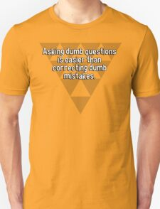 Asking dumb questions is easier than correcting dumb mistakes. T-Shirt