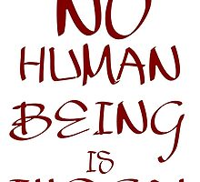 No Human Being is Illegal by ImTreason