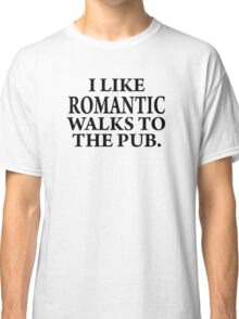 Romantic walks to..... Classic T-Shirt