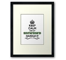 Keep Calm and Let SDFSFDSFD Handle it Framed Print