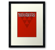 Bacon is a thing to fear' when it's made of mud. Framed Print