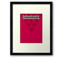 Bad breath is better than no breath at all.  Framed Print
